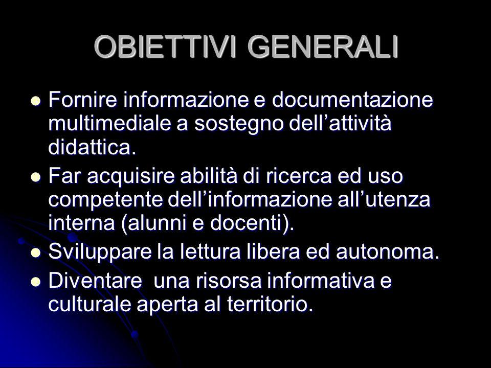OBIETTIVI GENERALI Fornire informazione e documentazione multimediale a sostegno dellattività didattica. Fornire informazione e documentazione multime