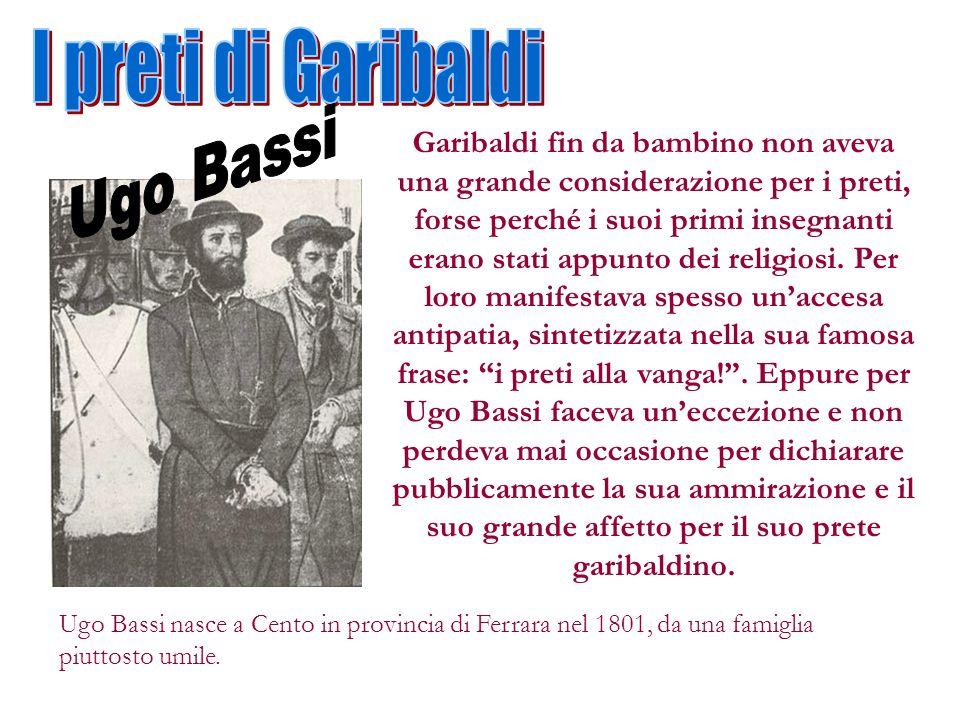 Garibaldi fin da bambino non aveva una grande considerazione per i preti, forse perché i suoi primi insegnanti erano stati appunto dei religiosi. Per