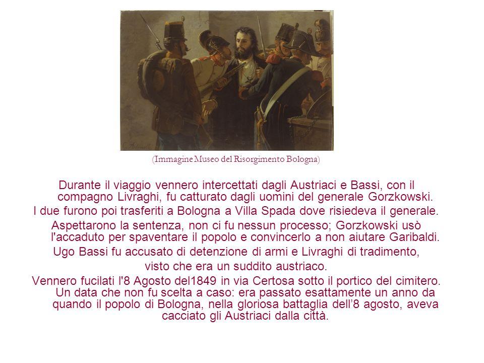 Durante il viaggio vennero intercettati dagli Austriaci e Bassi, con il compagno Livraghi, fu catturato dagli uomini del generale Gorzkowski. I due fu