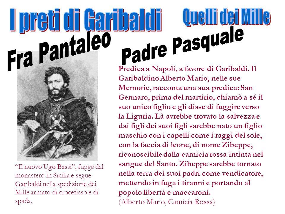 Il nuovo Ugo Bassi, fugge dal monastero in Sicilia e segue Garibaldi nella spedizione dei Mille armato di crocefisso e di spada. Predica a Napoli, a f