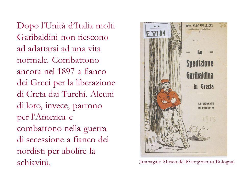 Dopo lUnità dItalia molti Garibaldini non riescono ad adattarsi ad una vita normale. Combattono ancora nel 1897 a fianco dei Greci per la liberazione