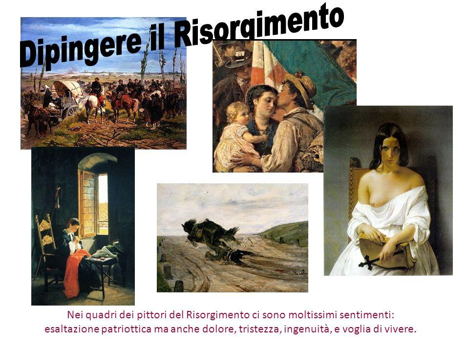 Nei quadri dei pittori del Risorgimento ci sono moltissimi sentimenti: esaltazione patriottica ma anche dolore, tristezza, ingenuità, e voglia di vive
