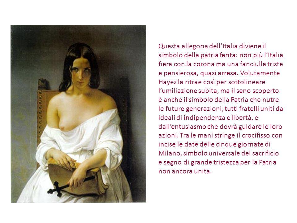 Questa allegoria dellItalia diviene il simbolo della patria ferita: non più lItalia fiera con la corona ma una fanciulla triste e pensierosa, quasi ar
