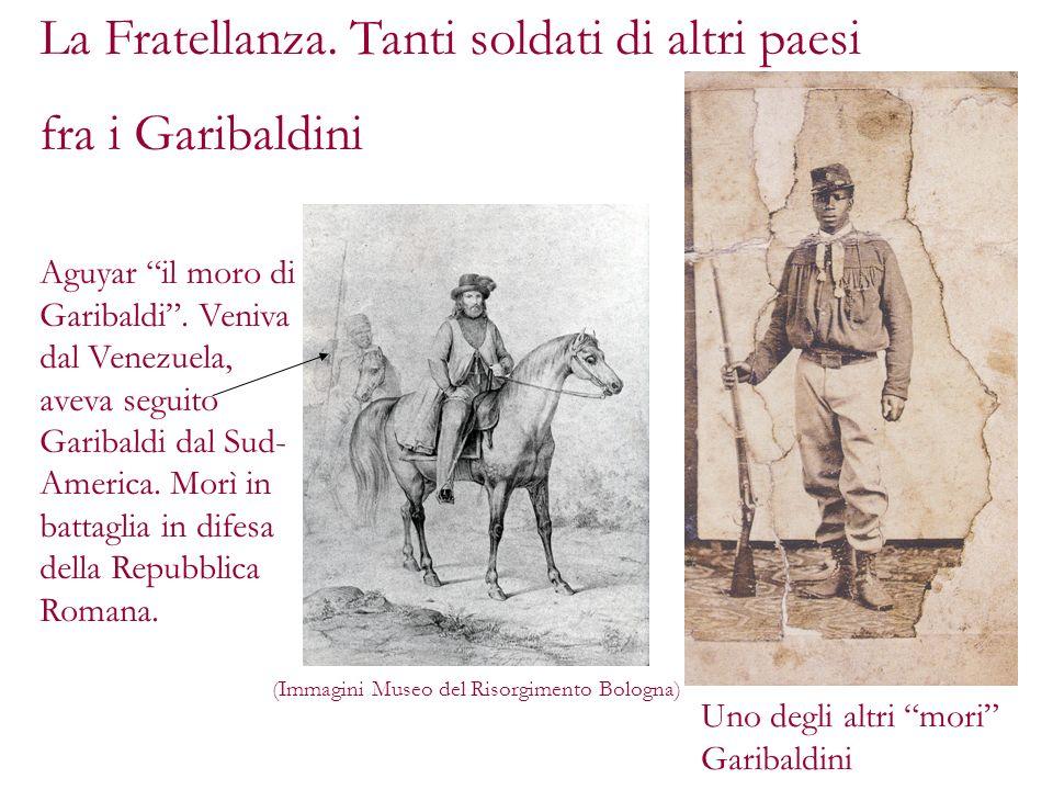 La Fratellanza. Tanti soldati di altri paesi fra i Garibaldini Aguyar il moro di Garibaldi. Veniva dal Venezuela, aveva seguito Garibaldi dal Sud- Ame