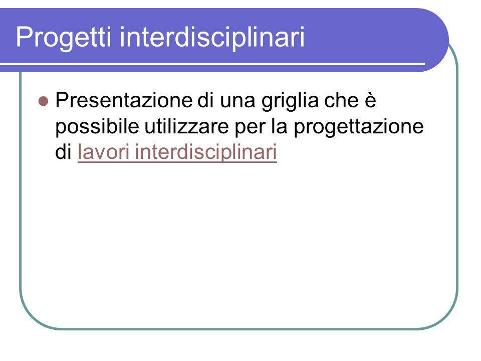 Progetti interdisciplinari Presentazione di una griglia che è possibile utilizzare per la progettazione di lavori interdisciplinarilavori interdiscipl