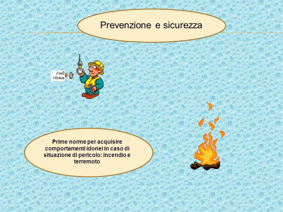 Prime norme per acquisire comportamenti idonei in caso di situazione di pericolo: incendio e terremoto Prevenzione e sicurezza