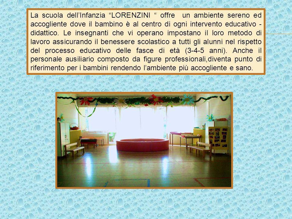 La scuola dellInfanzia LORENZINI offre un ambiente sereno ed accogliente dove il bambino è al centro di ogni intervento educativo - didattico. Le inse