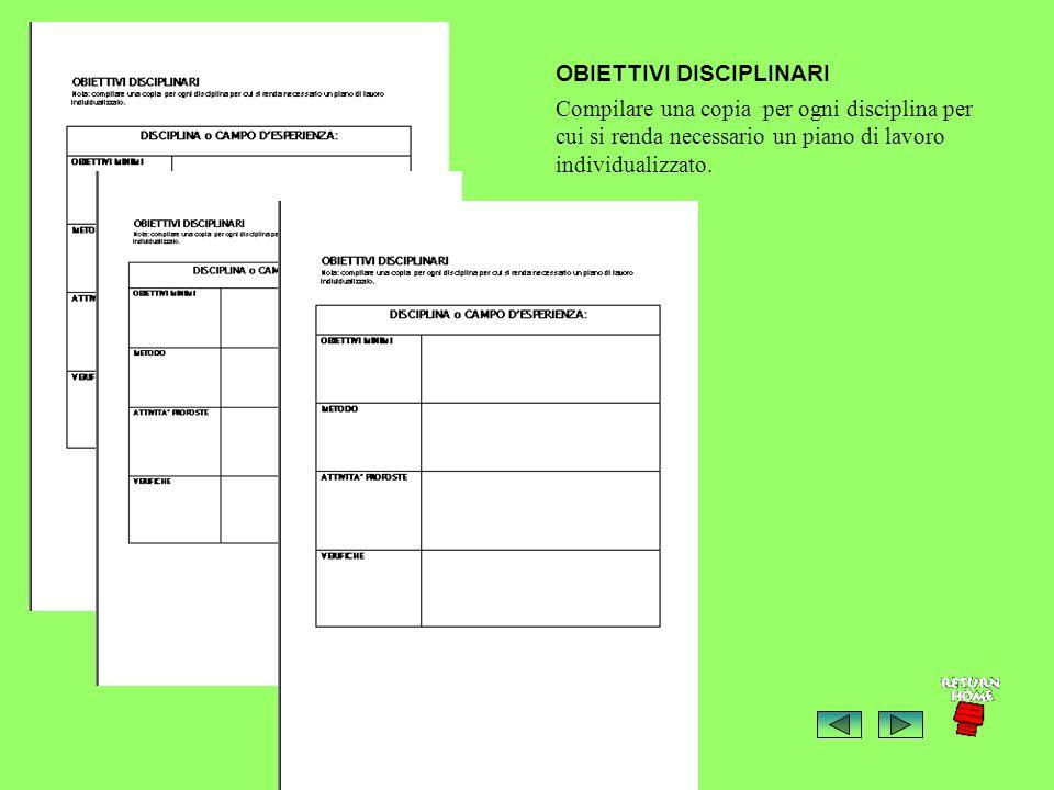 Compilare una copia per ogni disciplina per cui si renda necessario un piano di lavoro individualizzato.