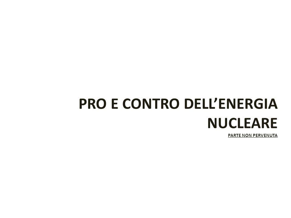 PRO E CONTRO DELLENERGIA NUCLEARE PARTE NON PERVENUTA