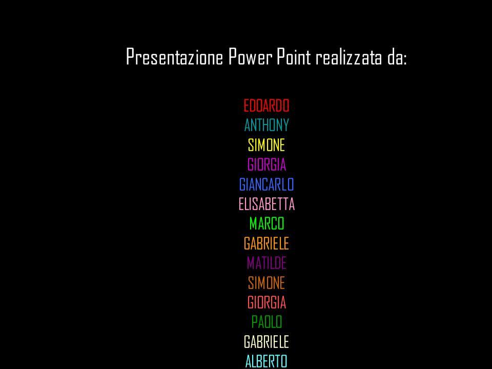 Presentazione Power Point realizzata da: EDOARDO ANTHONY SIMONE GIORGIA GIANCARLO ELISABETTA MARCO GABRIELE MATILDE SIMONE GIORGIA PAOLO GABRIELE ALBE