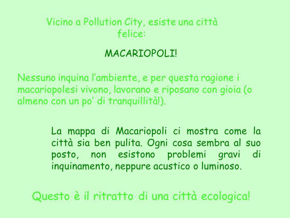 Vicino a Pollution City, esiste una città felice: MACARIOPOLI.