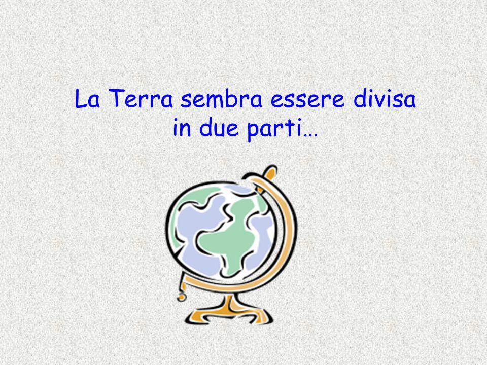 La Terra sembra essere divisa in due parti…