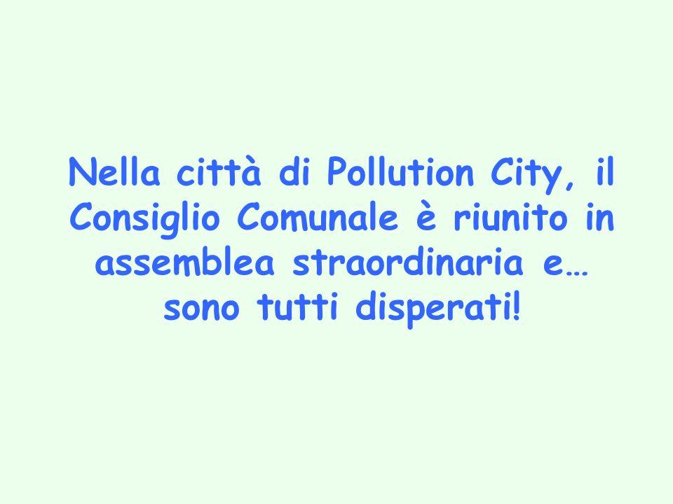 Nella città di Pollution City, il Consiglio Comunale è riunito in assemblea straordinaria e… sono tutti disperati!