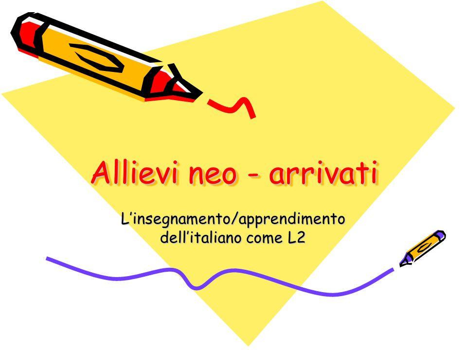 Allievi neo - arrivati Linsegnamento/apprendimento dellitaliano come L2