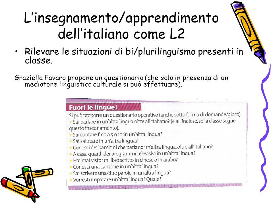 Linsegnamento/apprendimento dellitaliano come L2 Rilevare le situazioni di bi/plurilinguismo presenti in classe.
