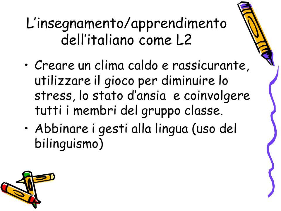 Linsegnamento/apprendimento dellitaliano come L2 Creare un clima caldo e rassicurante, utilizzare il gioco per diminuire lo stress, lo stato dansia e coinvolgere tutti i membri del gruppo classe.