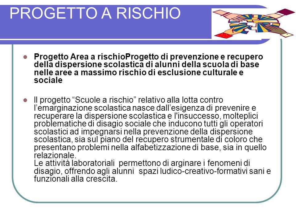 PROGETTO A RISCHIO Progetto Area a rischioProgetto di prevenzione e recupero della dispersione scolastica di alunni della scuola di base nelle aree a