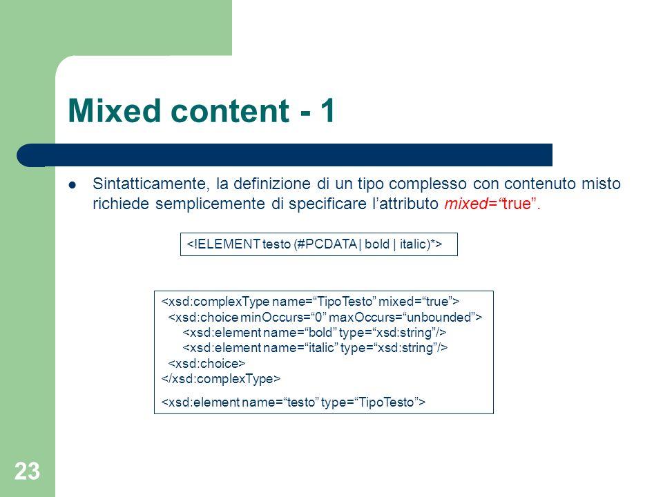 23 Mixed content - 1 Sintatticamente, la definizione di un tipo complesso con contenuto misto richiede semplicemente di specificare lattributo mixed=t