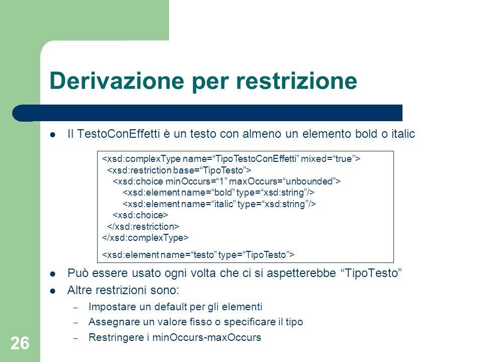 26 Derivazione per restrizione Il TestoConEffetti è un testo con almeno un elemento bold o italic Può essere usato ogni volta che ci si aspetterebbe T