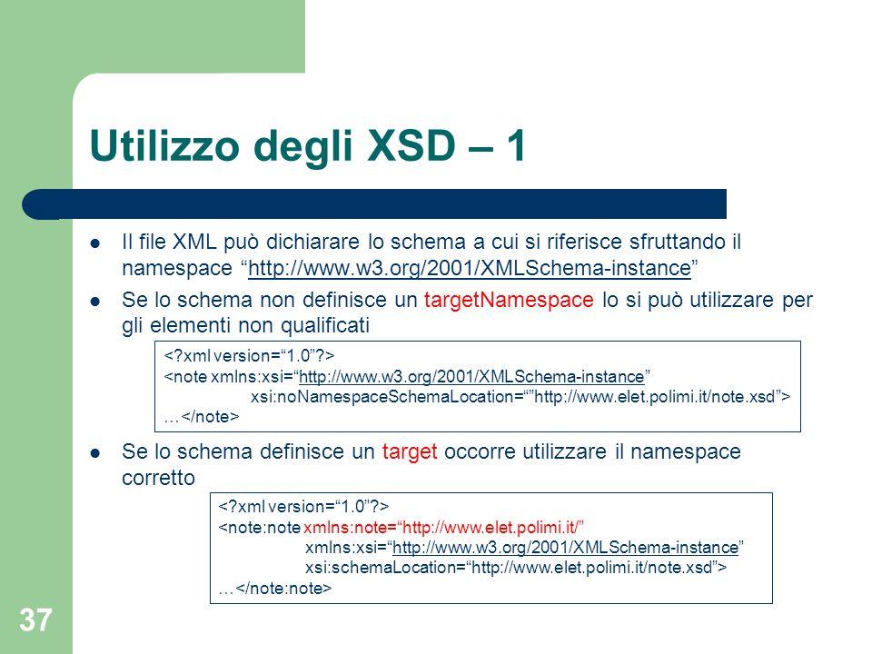 37 Utilizzo degli XSD – 1 Il file XML può dichiarare lo schema a cui si riferisce sfruttando il namespace http://www.w3.org/2001/XMLSchema-instancehtt
