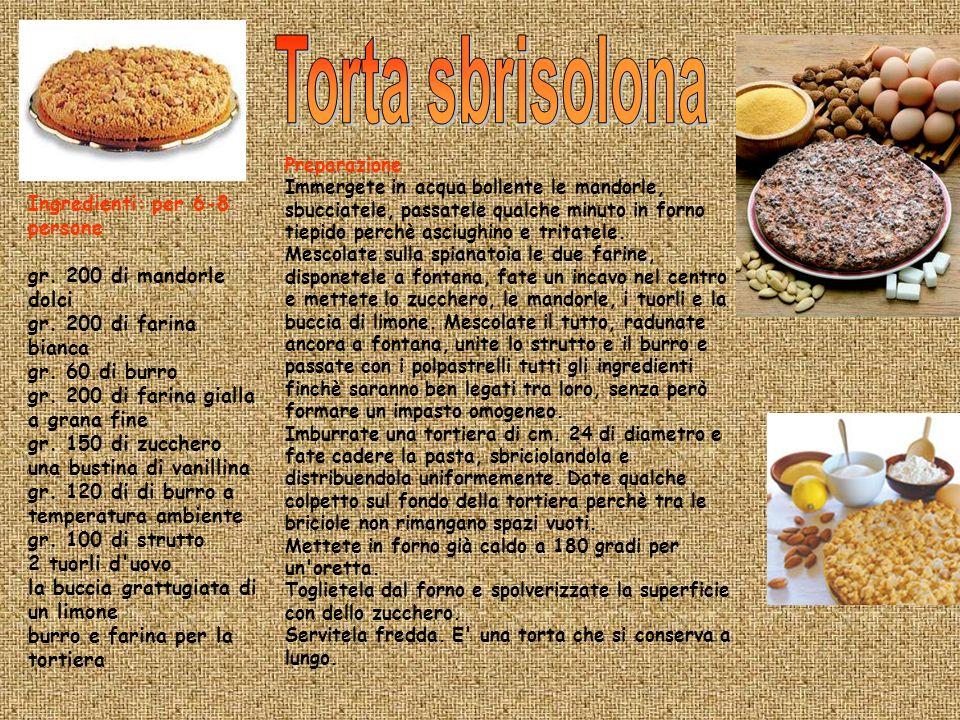 Ingredienti: per 6-8 persone gr. 200 di mandorle dolci gr. 200 di farina bianca gr. 60 di burro gr. 200 di farina gialla a grana fine gr. 150 di zucch