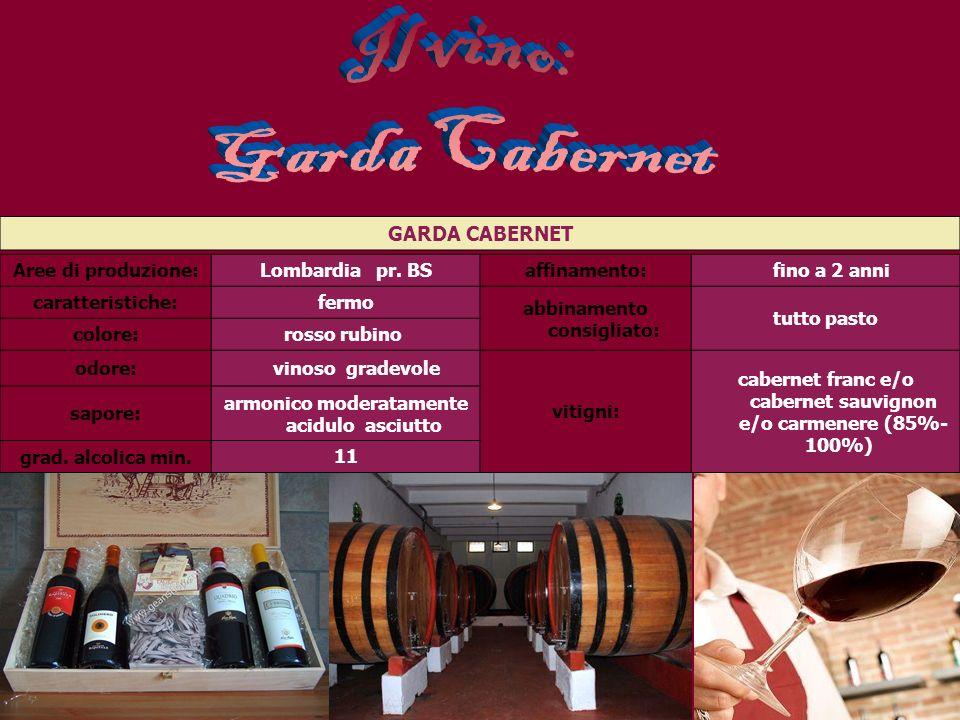 GARDA CABERNET Aree di produzione:Lombardia pr. BSaffinamento: fino a 2 anni caratteristiche:fermo abbinamento consigliato: tutto pasto colore:rosso r