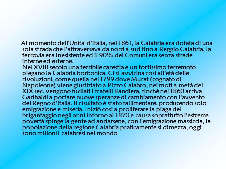 Al momento dell'Unita' d'Italia, nel 1861, la Calabria era dotata di una sola strada che l'attraversava da nord a sud fino a Reggio Calabria, la ferro