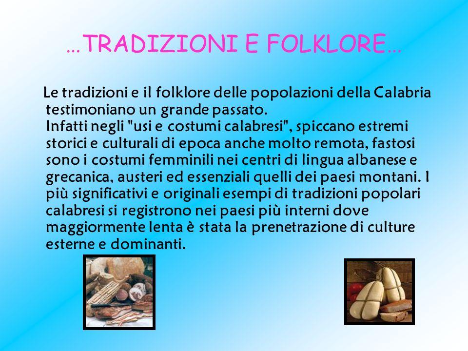 …TRADIZIONI E FOLKLORE… Le tradizioni e il folklore delle popolazioni della Calabria testimoniano un grande passato. Infatti negli