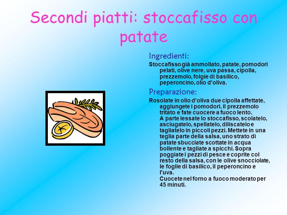 Secondi piatti: stoccafisso con patate Ingredienti: Stoccafisso già ammollato, patate, pomodori pelati, olive nere, uva passa, cipolla, prezzemolo, fo