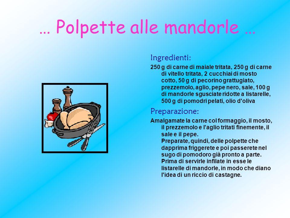 … Polpette alle mandorle … Ingredienti: 250 g di carne di maiale tritata, 250 g di carne di vitello tritata, 2 cucchiai di mosto cotto, 50 g di pecori