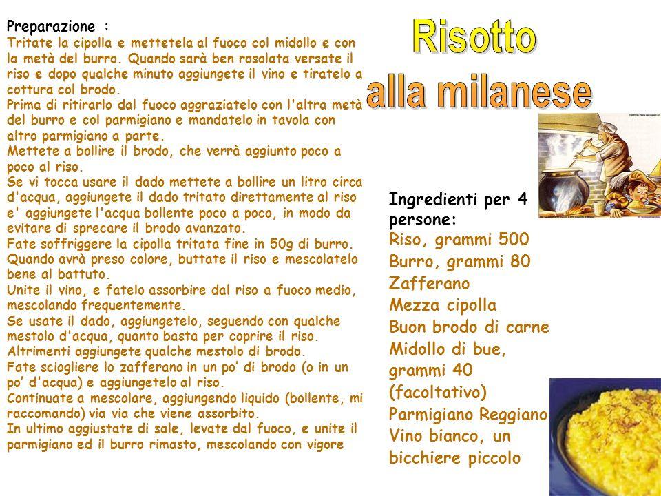 Ingredienti per 4 persone: Riso, grammi 500 Burro, grammi 80 Zafferano Mezza cipolla Buon brodo di carne Midollo di bue, grammi 40 (facoltativo) Parmi