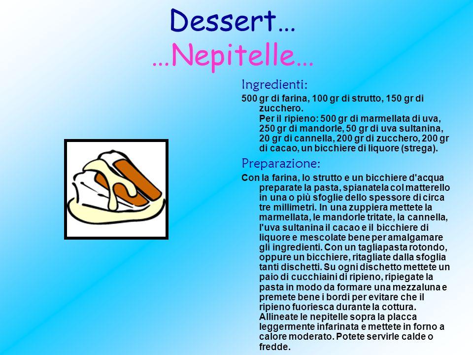 Dessert… …Nepitelle… Ingredienti: 500 gr di farina, 100 gr di strutto, 150 gr di zucchero. Per il ripieno: 500 gr di marmellata di uva, 250 gr di mand