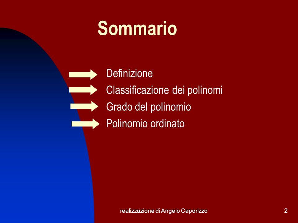 realizzazione di Angelo Caporizzo3 Definizione Il polinomio è una somma algebrica di monomi non simili 2ab 3 -4b 2 +5a 2 c a-b+3ab-4ac Tali monomi sono detti termini del polinomio