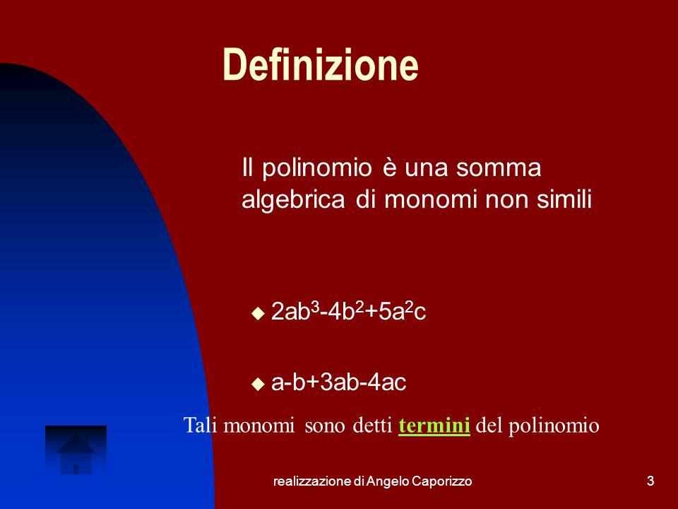 realizzazione di Angelo Caporizzo4 Classificazione dei polinomi a-3b binomio a+b 2 -ab trinomio 2ab-3b+4c-abc quadrinomio (polinomio con 4 termini) 2ab-3b+4c-abc+4a 5 polinomio con 5 termini