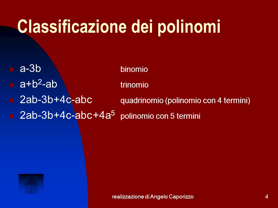 realizzazione di Angelo Caporizzo4 Classificazione dei polinomi a-3b binomio a+b 2 -ab trinomio 2ab-3b+4c-abc quadrinomio (polinomio con 4 termini) 2a