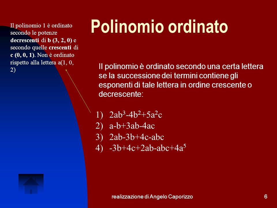 realizzazione di Angelo Caporizzo6 Polinomio ordinato Il polinomio è ordinato secondo una certa lettera se la successione dei termini contiene gli esp