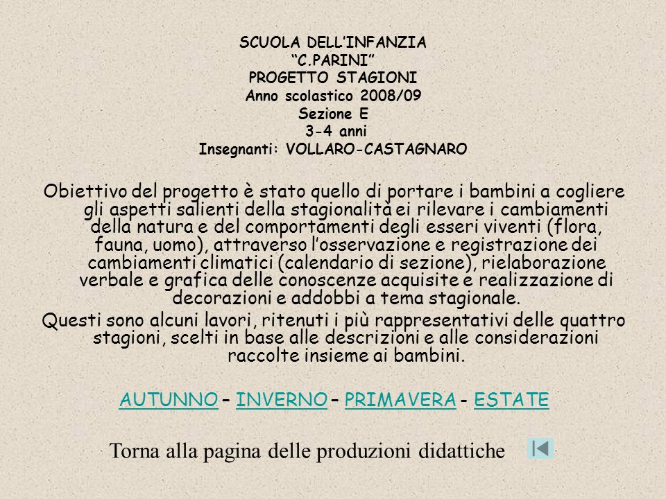 SCUOLA DELLINFANZIA C.PARINI PROGETTO STAGIONI Anno scolastico 2008/09 Sezione E 3-4 anni Insegnanti: VOLLARO-CASTAGNARO Obiettivo del progetto è stat