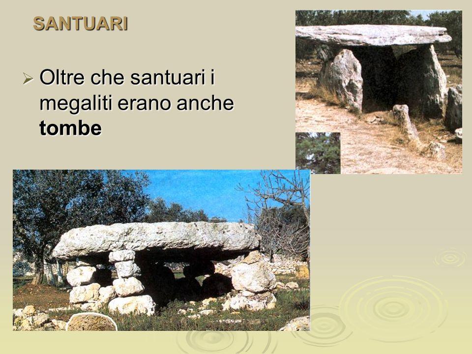 SANTUARI Oltre che santuari i megaliti erano anche tombe