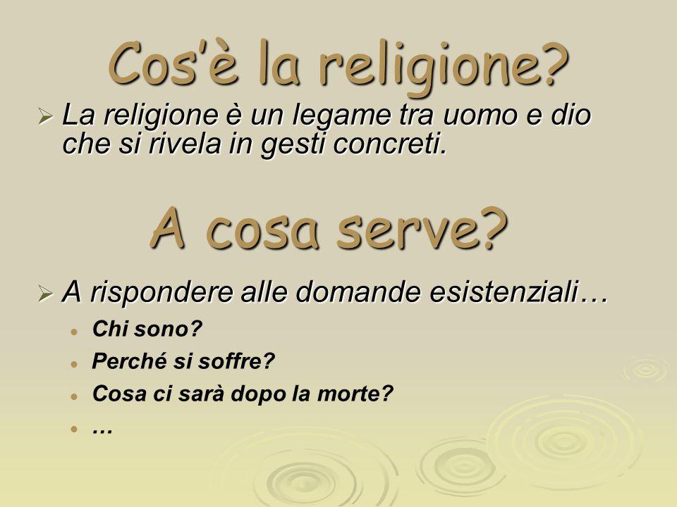 Cosè la religione? La religione è un legame tra uomo e dio che si rivela in gesti concreti. La religione è un legame tra uomo e dio che si rivela in g