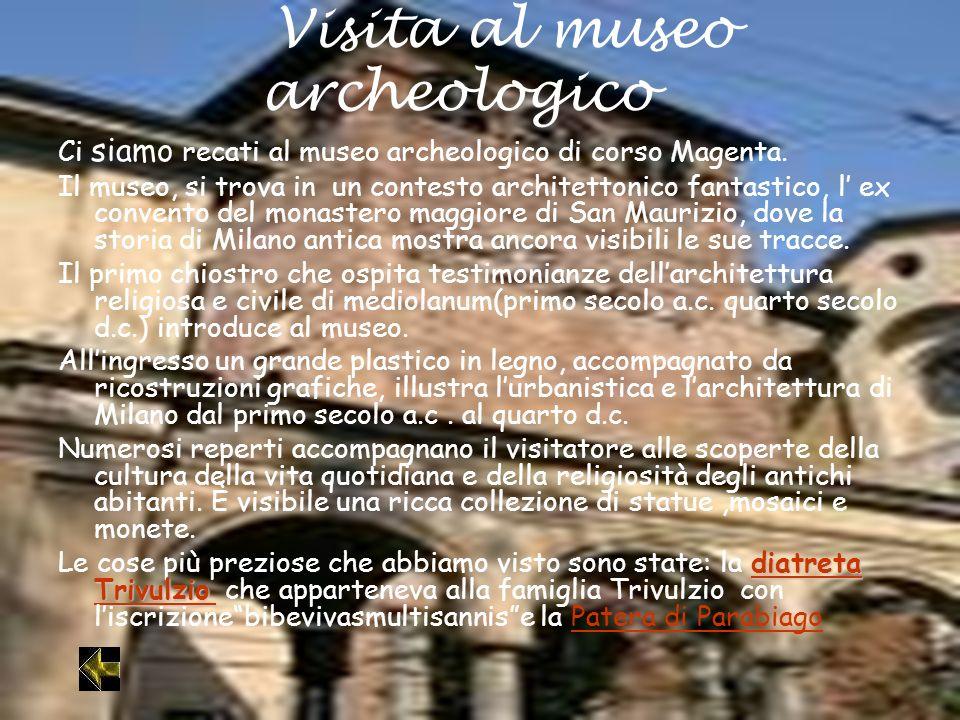 Visita al museo archeologico Ci siamo recati al museo archeologico di corso Magenta. Il museo, si trova in un contesto architettonico fantastico, l ex