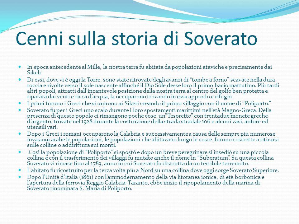 OGGI Col passare degli anni grazie al commercio ai traffici terrestri ed in parte marittimi, giunsero a Soverato, tra la fine dell800 e gli inizi del 900, molte persone provenienti dalla Calabria e non.
