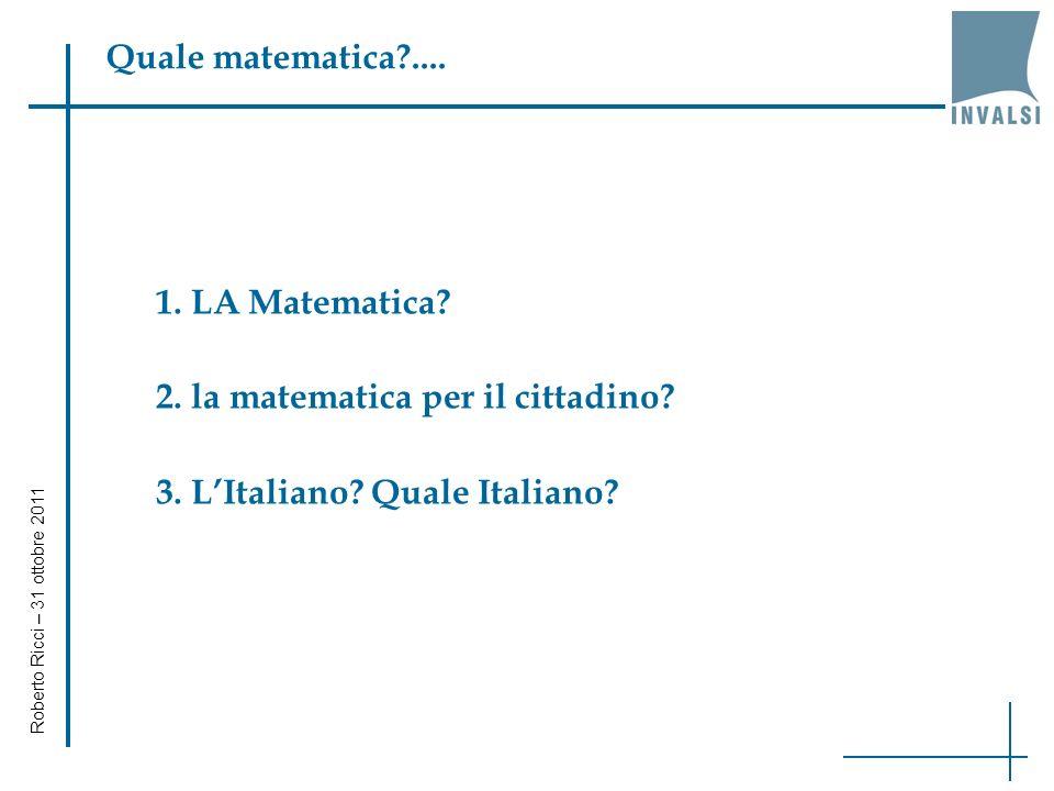 Quale matematica?....1. LA Matematica. 2. la matematica per il cittadino.
