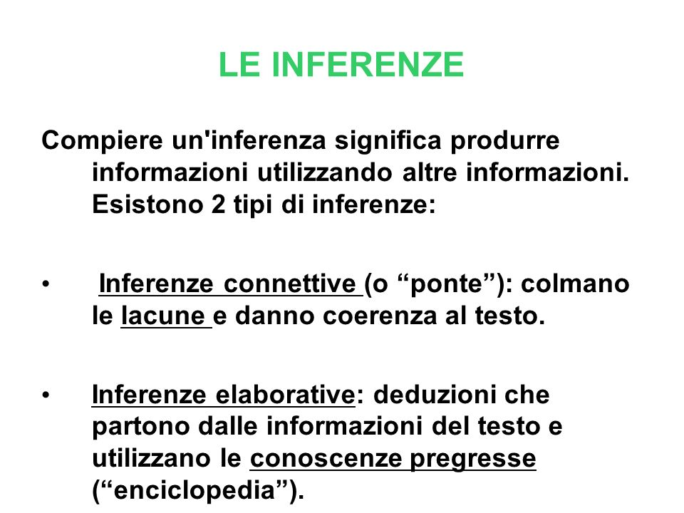 LE INFERENZE Compiere un'inferenza significa produrre informazioni utilizzando altre informazioni. Esistono 2 tipi di inferenze: Inferenze connettive