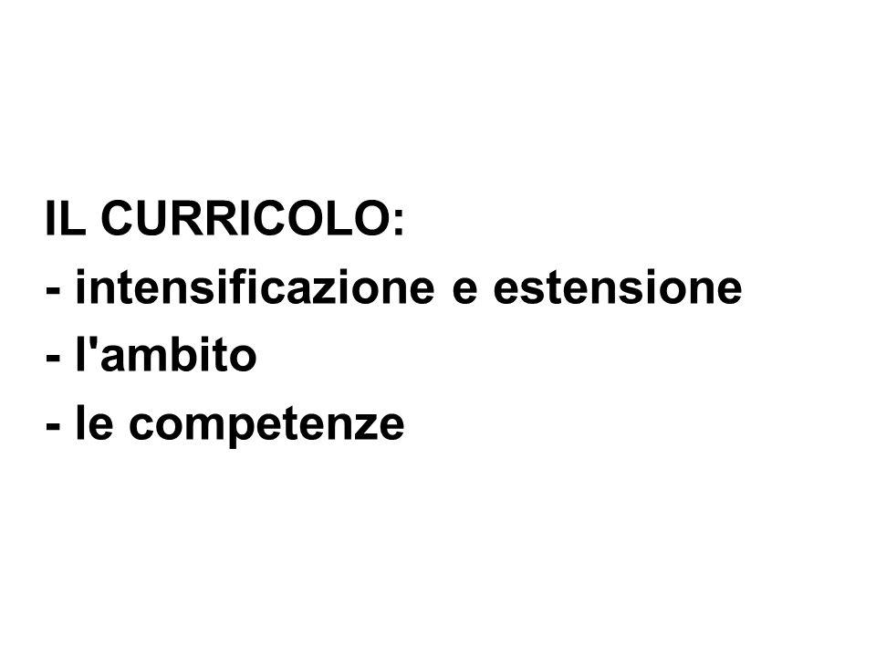 IL CURRICOLO: - intensificazione e estensione - l'ambito - le competenze