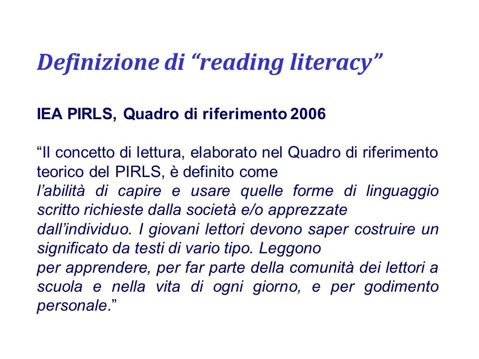 Definizione di reading literacy IEA PIRLS, Quadro di riferimento 2006 Il concetto di lettura, elaborato nel Quadro di riferimento teorico del PIRLS, è