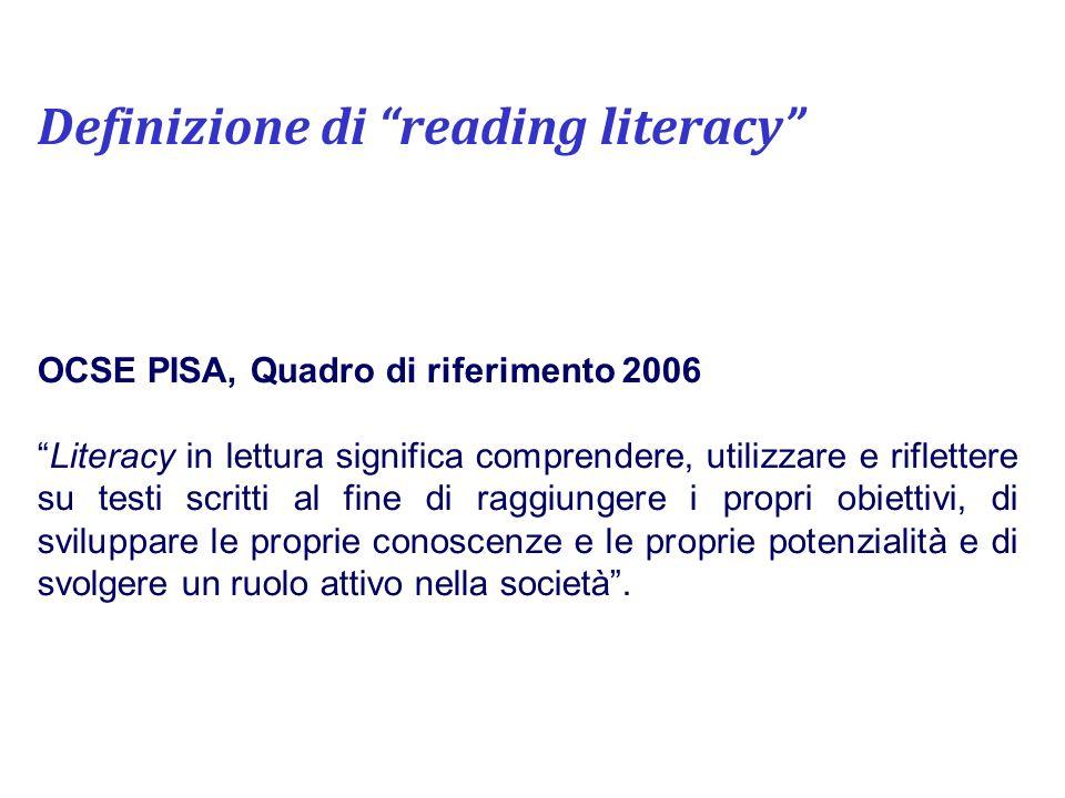 Definizione di reading literacy OCSE PISA, Quadro di riferimento 2006 Literacy in lettura significa comprendere, utilizzare e riflettere su testi scri