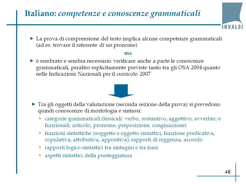 48 Italiano: competenze e conoscenze grammaticali La prova di comprensione del testo implica alcune competenze grammaticali (ad es. trovare il referen