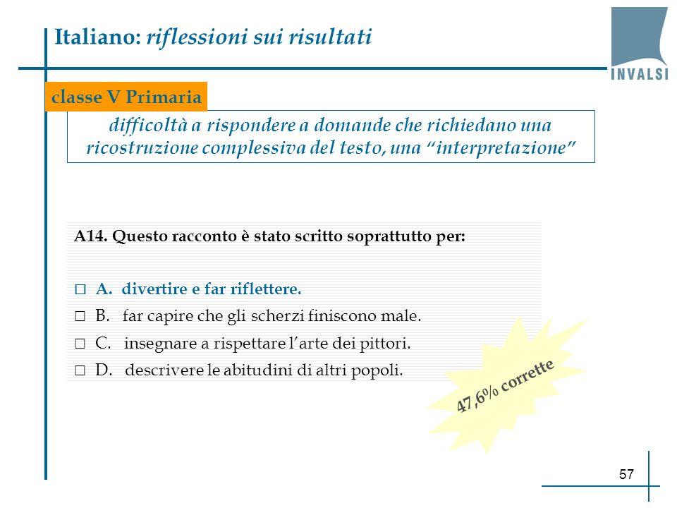57 Italiano: riflessioni sui risultati difficoltà a rispondere a domande che richiedano una ricostruzione complessiva del testo, una interpretazione c