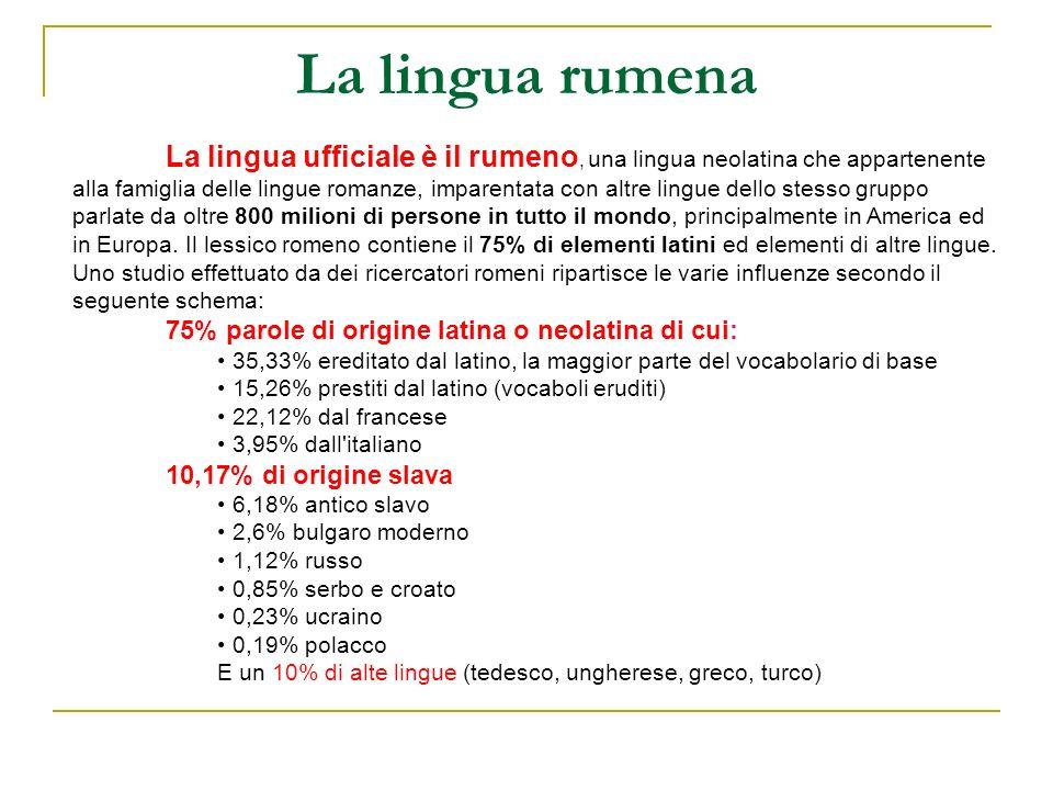 La lingua rumena La lingua ufficiale è il rumeno, una lingua neolatina che appartenente alla famiglia delle lingue romanze, imparentata con altre ling