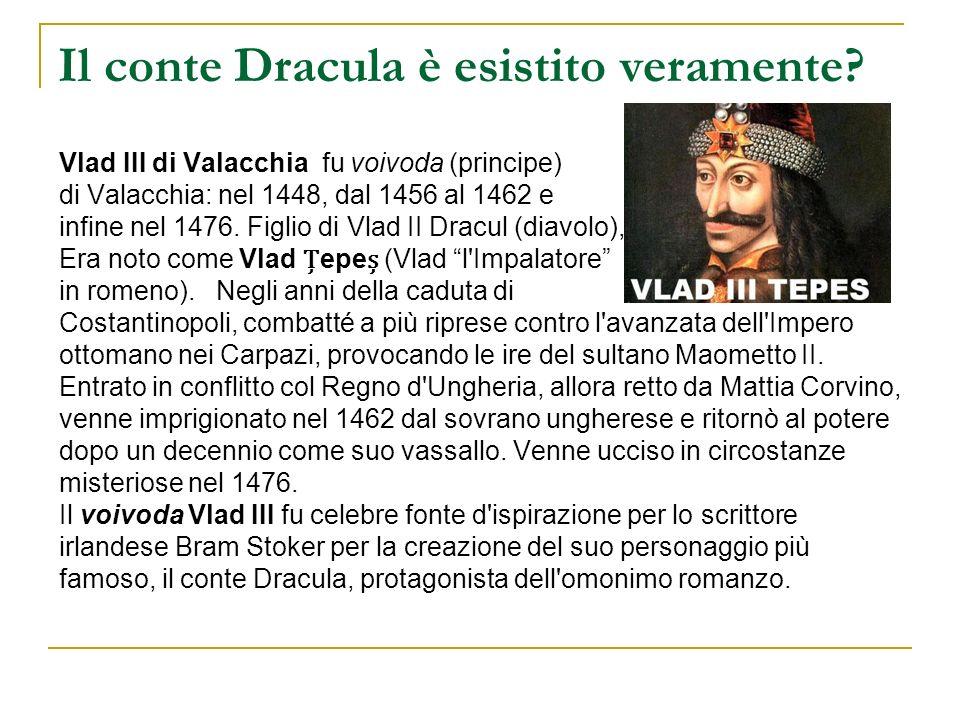 Il conte Dracula è esistito veramente? Vlad III di Valacchia fu voivoda (principe) di Valacchia: nel 1448, dal 1456 al 1462 e infine nel 1476. Figlio